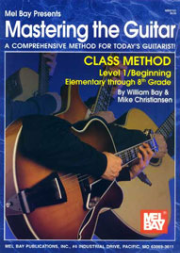Mastering the Guitar Class Method Level 1, Elementary to 8th Grade Edition by William Bay & Mike Christiansen  --  BOOK