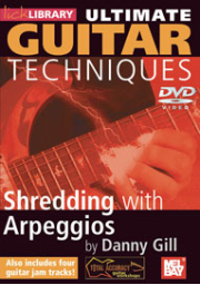 Ultimate Guitar Techniques: Shredding With Arpeggios DVD   taught by Danny Gill  --  DVD