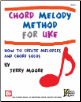 Chord Melody Method for Uke  How to Create Melodies and Chord Solos