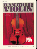 Fun with the Violin by William Bay --  BOOK ONLY  MB93276,  93276